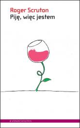 Piję, więc jestem Przewodnik filozofa po winach - Roger Scruton | mała okładka