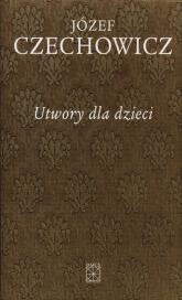 Utwory dla dzieci - Józef Czechowicz | mała okładka
