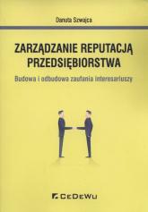 Zarządzanie reputacją przedsiębiorstwa Budowa i odbudowa zaufania interesariuszy - Danuta Szwajca | mała okładka