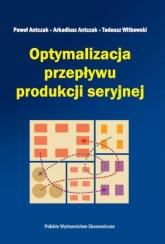Optymalizacja przepływu produkcji seryjnej - Antczak Paweł, Antczak Arkadiusz, Witkowski T | mała okładka