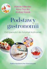 Podstawy gastronomii Od żywności do turystyki kulinarnej - Milewska Mariola, Prączko Anna, Stasiak Andrzej | mała okładka