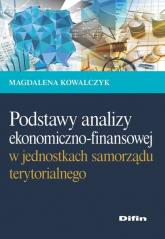 Podstawy analizy ekonomiczno-finansowej w jednostkach samorządu terytorialnego - Magdalena Kowalczyk   mała okładka