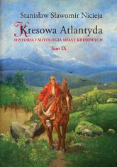 Kresowa Atlantyda Tom 9 Historia i mitologia miast kresowych - Nicieja Stanisław Sławomir | mała okładka