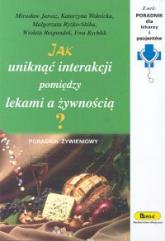 Jak uniknąć interakcji pomiędzy lekami a żywnością? - Jarosz Mirosław, Wolnicka Katarzyna, Ryżko-Skiba Małgorzata, Respondek Wioleta, Rychlik Ewa | mała okładka