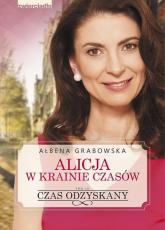 Alicja w krainie czasów Tom 3 Czas odzyskany - Ałbena Grabowska | mała okładka