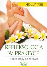 Refleksologia w praktyce - Holly Tse | mała okładka