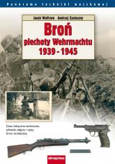 Broń piechoty Wehrmachtu 1939-1945 - Wolfram Jacek, Zasieczny Andrzej | mała okładka