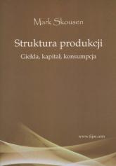 Struktura produkcji Giełda, kapitał, konsumpcja - Mark Skousen | mała okładka
