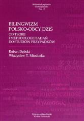 Bilingwizm polsko-obcy dziś Od teorii i metodologii badań do studiów przypadków - Dębski Robert, Miodunka Władysław T.   mała okładka