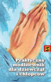 Praktyczny modlitewnik dla dziewcząt i chłopców - Ewa Skarżyńska | mała okładka