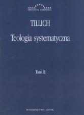 Teologia systematyczna Tom 2 - Paul Tillich | mała okładka
