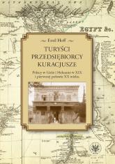 Turyści, przedsiębiorcy, kuracjusze Polacy w Gizie i Heluanie w XIX i pierwszej połowie XX wieku - Emil Hoff | mała okładka