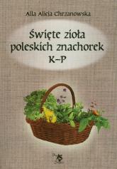 Święte zioła poleskich znachorek Tom 2 K-P - Chrzanowska Alla Alicja | mała okładka