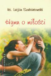 Hymn o miłości - Lucjan Szubartowski | mała okładka