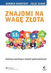 Znajomi na wagę złota Podstawy marketingu w mediach społecznościowych - Barefoot Darren, Szabo Julie | mała okładka
