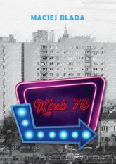 Klub 70 - Maciej Blada | mała okładka