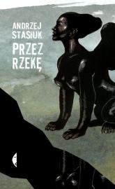 Przez rzekę - Andrzej Stasiuk | mała okładka