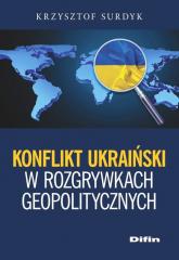 Konflikt ukraiński w rozgrywkach geopolitycznych - Krzysztof Surdyk | mała okładka
