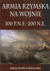 Armia Rzymska na wojnie 100 p.n.e. - 200 n.e. - Goldsworthy Adrian Keith | mała okładka