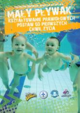 Mały pływak Kształtowanie prawidłowych postaw od pierwszych chwil życia - Dąbrowska Magdalena, Przybylska Agnieszka | mała okładka