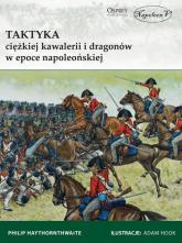 Taktyka ciężkiej kawalerii i dragonów w epoce napoleońskiej - Philip Haythornthwaite | mała okładka