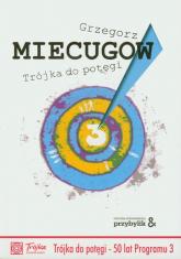 Trójka do potęgi - Grzegorz Miecugow   mała okładka