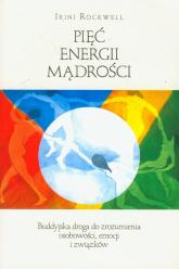 Pięć energii mądrości Buddyjska droga do zrozumienia osobowości, emocji i związków - Irini Rockwell | mała okładka