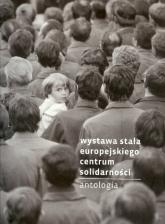 Wystawa stała Europejskiego Centum Solidarności Antologia - zbiorowa Praca | mała okładka