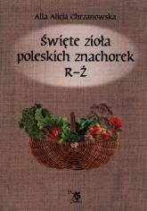 Święte zioła poleskich znachorek R-Ż T - Chrzanowska Alla Alicja   mała okładka
