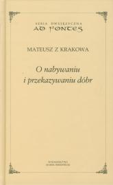 O nabywaniu i przekazywaniu dóbr - Mateusz z Krakowa | mała okładka