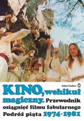 Kino, wehikuł magiczny Przewodnik osiągnięć filmu fabularnego podróż piąta 1974-1981 - Adam Garbicz | mała okładka