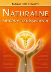 Naturalne metody uzdrawiania - Szewczyk Tadeusz Piotr | mała okładka