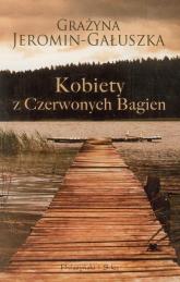 Kobiety z Czerwonych Bagien - Grażyna Jeromin-Gałuszka | mała okładka