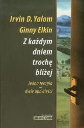 Z każdym dniem trochę bliżej Jedna terapia - dwie opowieści - Yalom Irvin D., Elkin Ginny | mała okładka