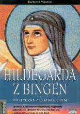 Hildegarda z Bingen Mistyczka z charakterem - Elżbieta Wiater | mała okładka