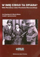 W imię czego ta ofiara Obóz Narodowy wobec Powstania Warszawskiego - Engelgard Jan, Motas Maciej | mała okładka