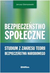 Bezpieczeństwo społeczne Studium z zakresu teorii bezpieczeństwa narodowego - Janusz Gierszewski | mała okładka