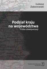 Podział kraju na województwa Próba obiektywizacji - Łukasz Zaborowski   mała okładka