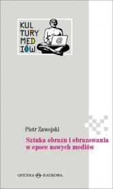 Sztuka obrazu i obrazowania w epoce nowych mediów - Piotr Zawojski   mała okładka