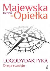 Logodydaktyka Droga rozwoju - Iwona Majewska-Opiełka | mała okładka