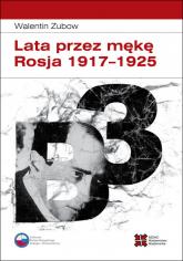 Lata przez mękę Rosja 1917-1925 - Walentin Zubow | mała okładka