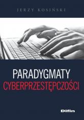 Paradygmaty cyberprzestępczości - Jerzy Kosiński | mała okładka