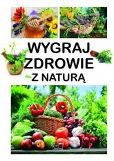 Wygraj zdrowie z naturą - Pawłowski Aleksander, Szeląg Dominika | mała okładka