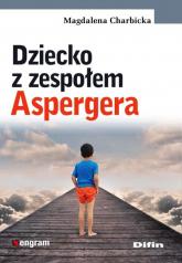 Dziecko z zespołem Aspergera - Magdalena Charbicka | mała okładka
