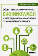 Źródła i mechanizmy powstawania ekoinnowacji w przedsiębiorstwach dostawcach technologii środowiskowych - Magdalena Marczewska | mała okładka