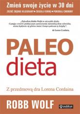 Paleo Dieta Zrzuć kilogramy, zbuduj formę, pokonaj choroby - Robb Wolf | mała okładka