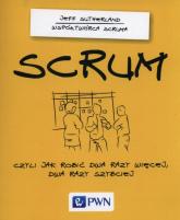 SCRUM Czyli jak robić dwa razy więcej dwa razy szybciej - Jeff Sutherland | mała okładka