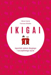 IKIGAI Japoński sekret długiego i szczęśliwego życia - Contijoch Francesc Miralles, Piugcerver Hector Garcia | mała okładka