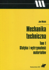 Mechanika techniczna Tom 1 Statyka i wytrzymałość materiałów - Jan Misiak | mała okładka