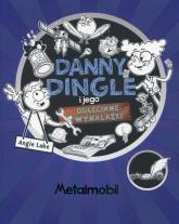Danny Dingle i jego odleciane wynalazki Część 1 Metalmobil - Angie Lake | mała okładka